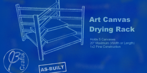 JoeBcrafts Art Canvas Drying Rack Blueprint